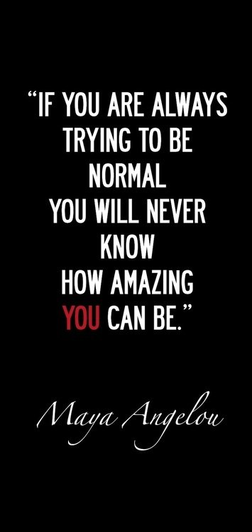 How amazing you can be - Maya Angelou