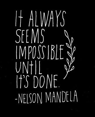 It always seems impossible until it is done!