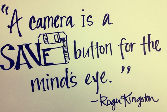 A camera is a save button for the mind's eye